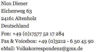 Nico Diener Eichenweg 63 24161 Altenholz Deuschland Tel.: +49 (0)17577 52 17 284 E-Mail: Volkskorrespondenz(a)gmx.de